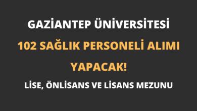 Gaziantep Üniversitesi 102 Sağlık Personeli Alımı Yapacak!