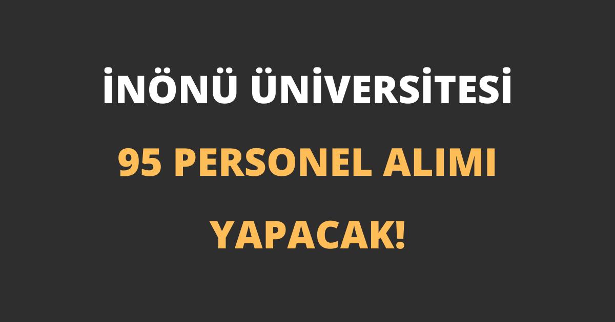 İnönü Üniversitesi Sözleşmeli 95 Personel Alımı Yapacak!