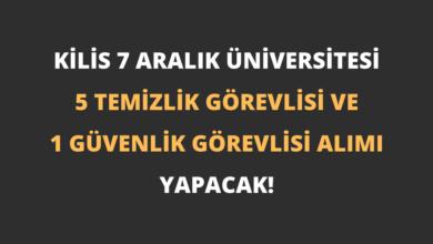 Kilis 7 Aralık Üniversitesi 5 Temizlik Görevlisi ve 1 Güvenlik Görevlisi Alımı Yapacak!