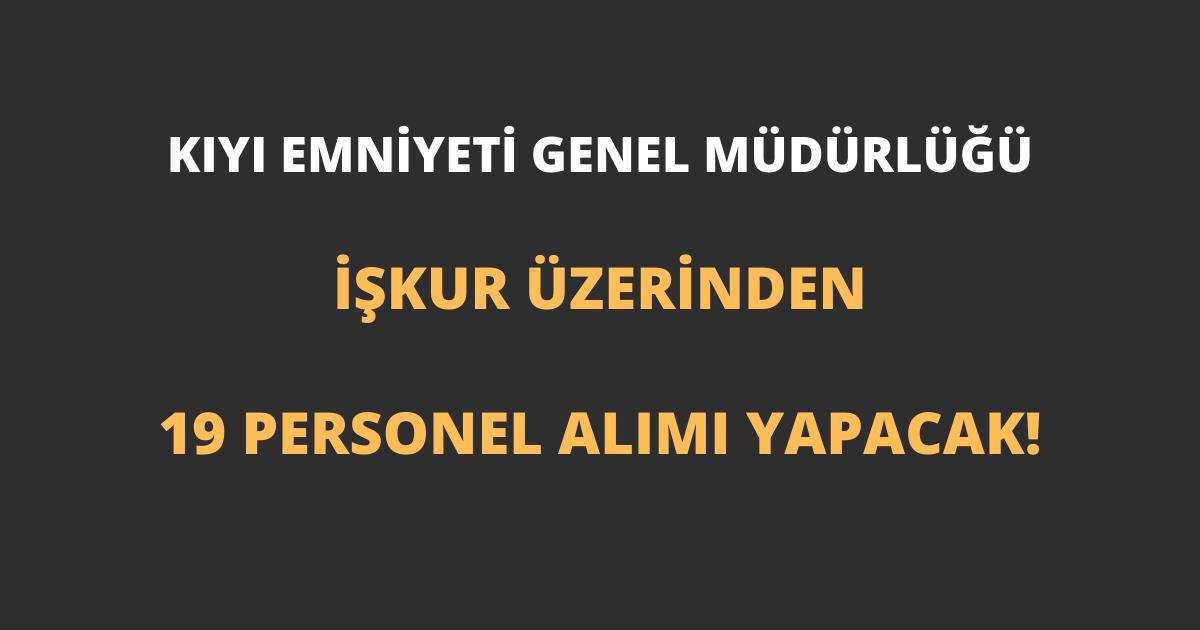 Kıyı Emniyeti Genel Müdürlüğü İŞKUR Üzerinden 19 Personel Alımı Yapacak!