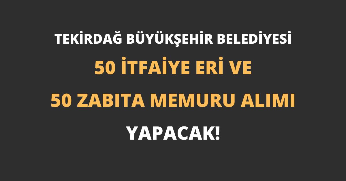 Tekirdağ Büyükşehir Belediyesi 50 İtfaiye Eri ve 50 Zabıta Memuru Alımı Yapacak!