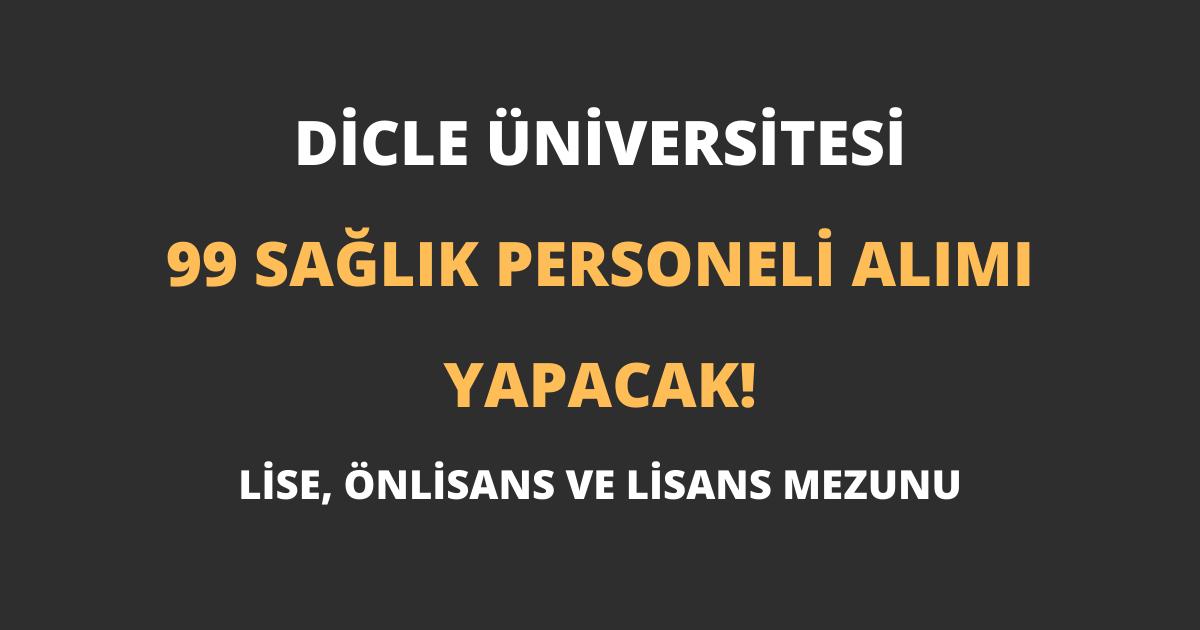 Dicle Üniversitesi 99 Sağlık Personeli Alımı Yapacak!