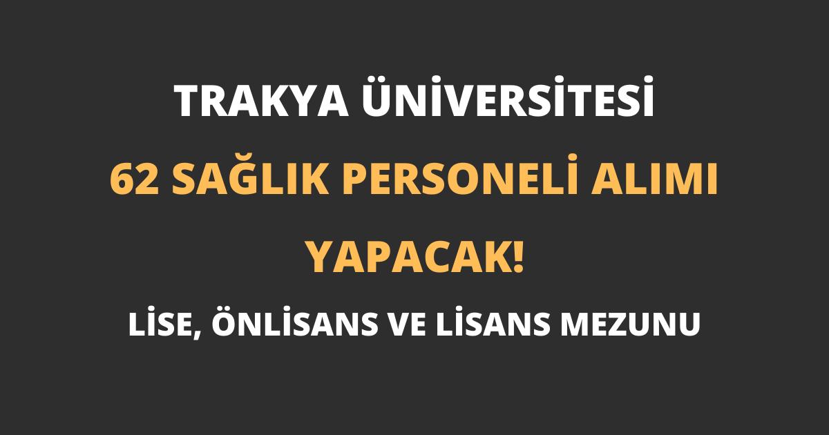 Trakya Üniversitesi 62 Sağlık Personeli Alımı Yapacak!