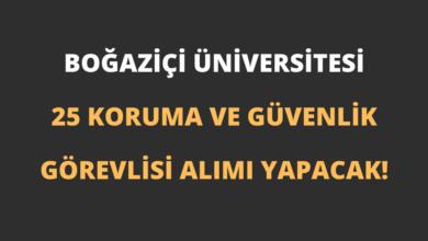 Boğaziçi Üniversitesi 25 Koruma ve Güvenlik Görevlisi Alımı Yapacak!