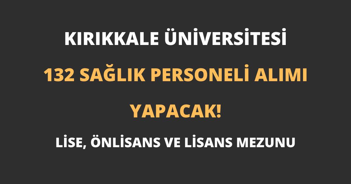 Kırıkkale Üniversitesi 132 Sağlık Personeli Alımı Yapacak!
