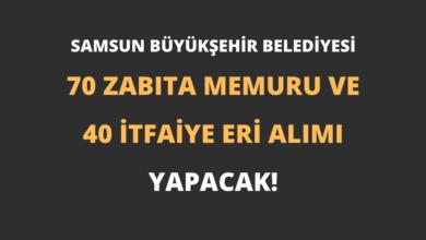 Samsun Büyükşehir Belediyesi 70 Zabıta Memuru ve 40 İtfaiye Eri Alımı Yapacak!