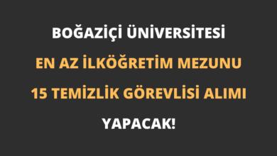 Boğaziçi Üniversitesi En Az İlköğretim Mezunu 15 Temizlik Görevlisi Alımı Yapacak!