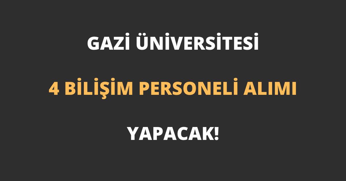 Gazi Üniversitesi 4 Bilişim Personeli Alımı Yapacak!