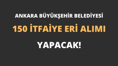 Ankara Büyükşehir Belediyesi 150 İtfaiye Eri Alımı Yapacak!