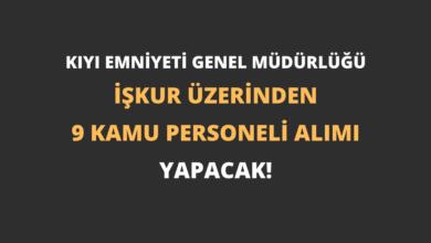 Kıyı Emniyeti Genel Müdürlüğü İŞKUR Üzerinden 9 Kamu Personeli Alımı Yapacak!