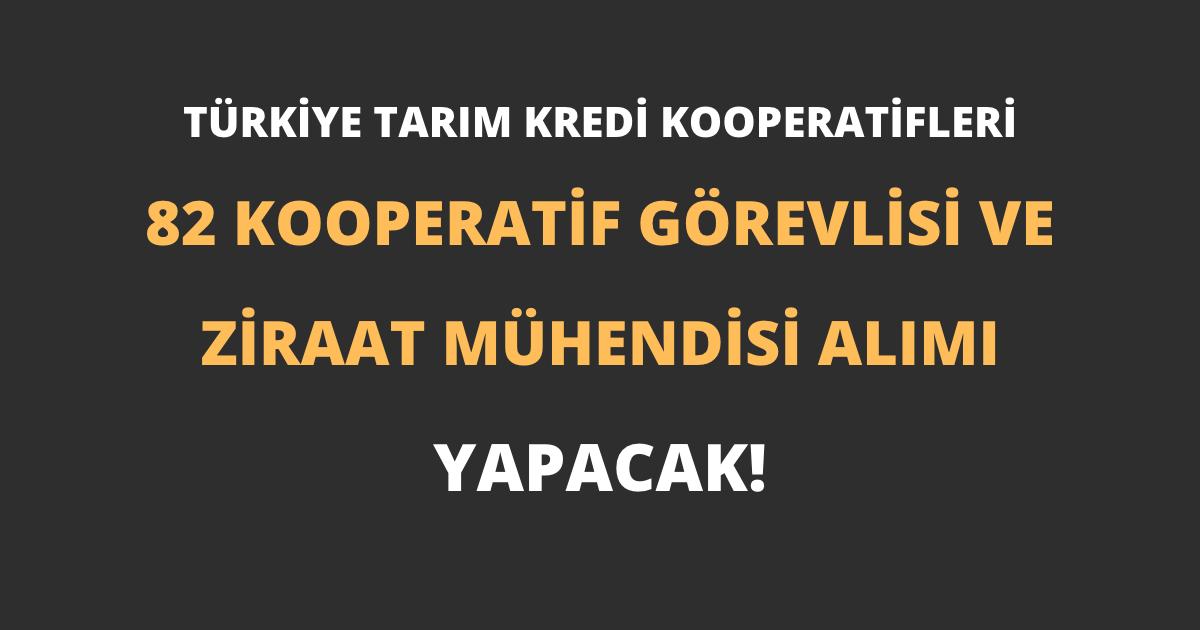 Türkiye Tarım Kredi Kooperatifleri 82 Kooperatif Görevlisi ve Ziraat Mühendisi Alımı Yapacak!