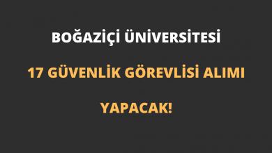 Boğaziçi Üniversitesi 17 Koruma ve Güvenlik Görevlisi Alımı Yapacak!