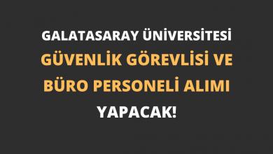 Galatasaray Üniversitesi Güvenlik Görevlisi ve Büro Personeli Alımı Yapacak!
