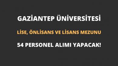 Gaziantep Üniversitesi En Az Lise Mezunu 54 Personel Alımı Yapacak!