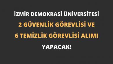 İzmir Demokrasi Üniversitesi 2 Güvenlik Görevlisi ve 6 Temizlik Görevlisi Alımı Yapacak!