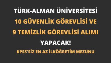 Türk-Alman Üniversitesi 10 Güvenlik Görevlisi ve 9 Temizlik Görevlisi Alımı Yapacak!